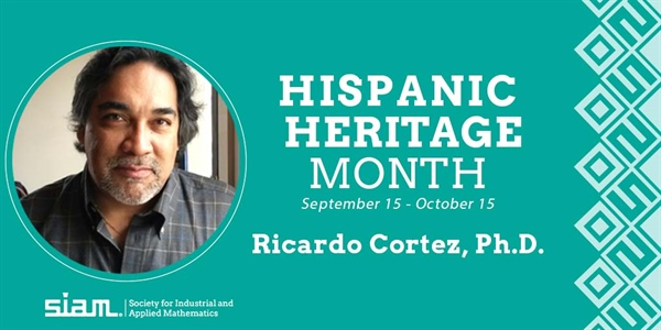 In honor of Hispanic Heritage Month, SIAM is recognizing the achievements of Hispanic American mathematicians throughout September and October. Dr. Ricardo Cortez